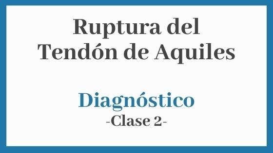Diagnóstico de Rotura del tendón de Aquiles. Clase 2